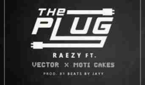 Raezy - The Plug Ft. Vector & Moti Cakes